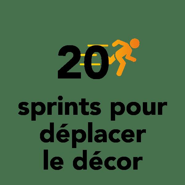 20 sprints pour déplacer le décor