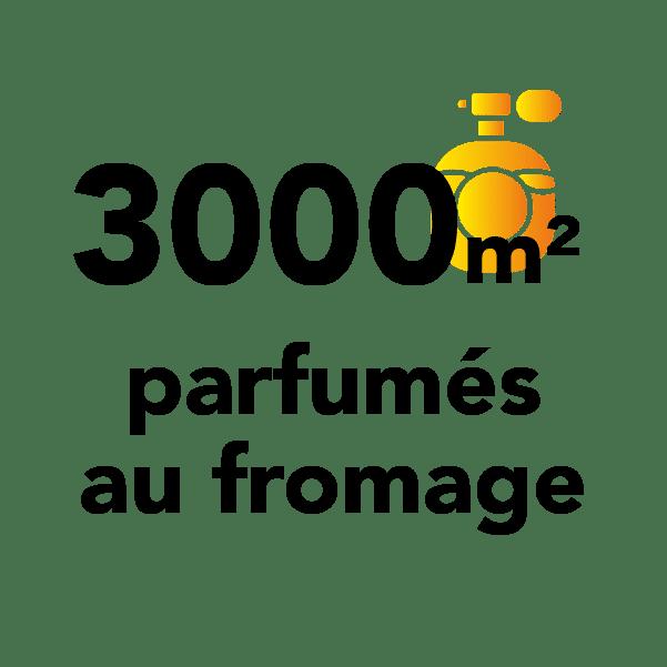 3000 m² parfumés au fromage